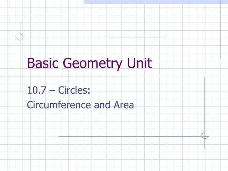 Basic Geometry Unit 10.7 – Circles: Circumference and Area