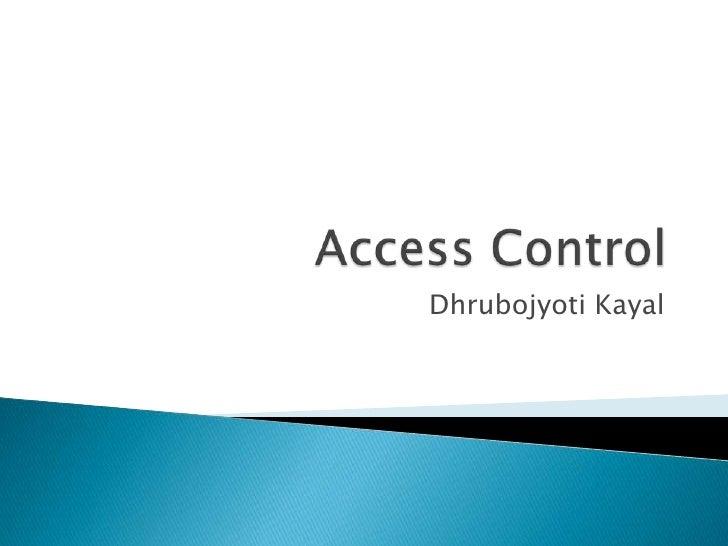 Access Control<br />DhrubojyotiKayal<br />