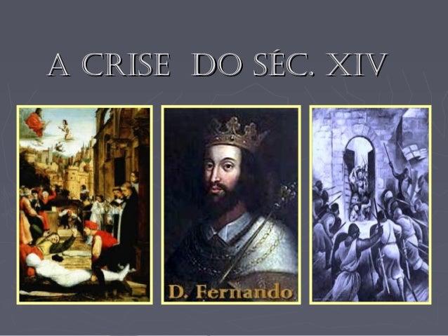 A CRISE DO SÉC. XIVA CRISE DO SÉC. XIV
