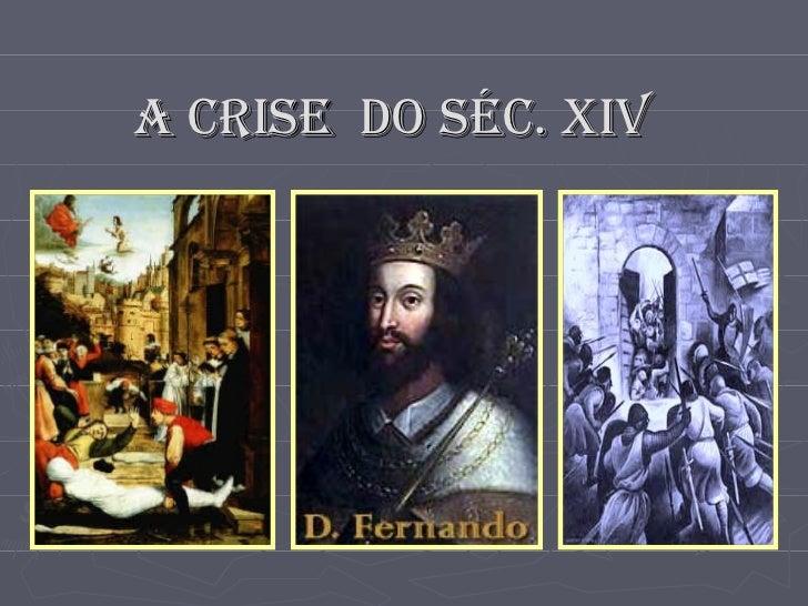 A CRISE  DO SÉC. XIV
