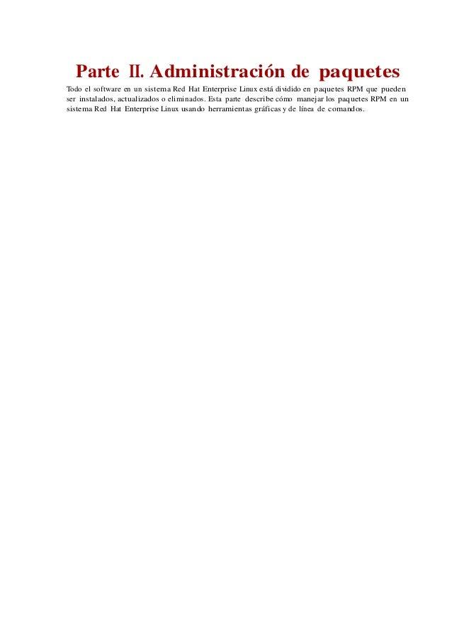 Parte II. Administración de paquetes Todo el software en un sistema Red Hat Enterprise Linux está dividido en paquetes RPM...