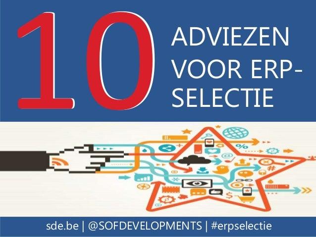 ADVIEZEN VOOR ERP- SELECTIE sde.be   @SOFDEVELOPMENTS   #erpselectie