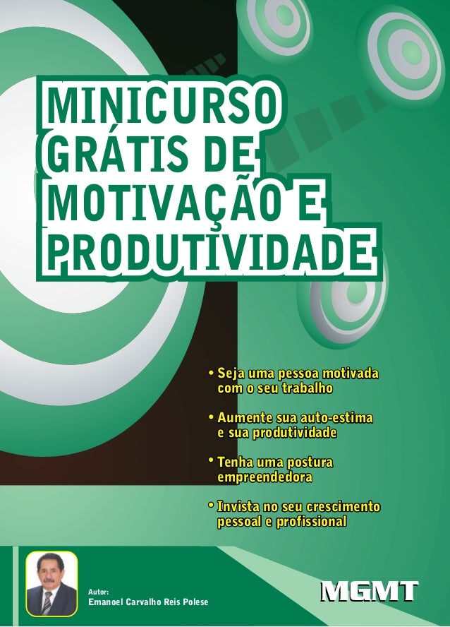 MINICURSO GRÁTIS DE MOTIVAÇÃO E PRODUTIVIDADE Seja uma pessoa motivada com o seu trabalho Aumente sua auto-estima e sua pr...