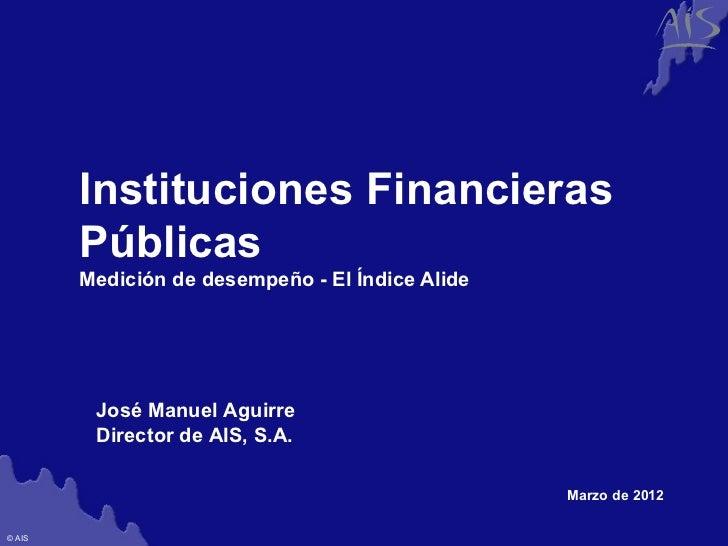Group        Instituciones Financieras        Públicas        Medición de desempeño - El Índice Alide         José Manuel ...