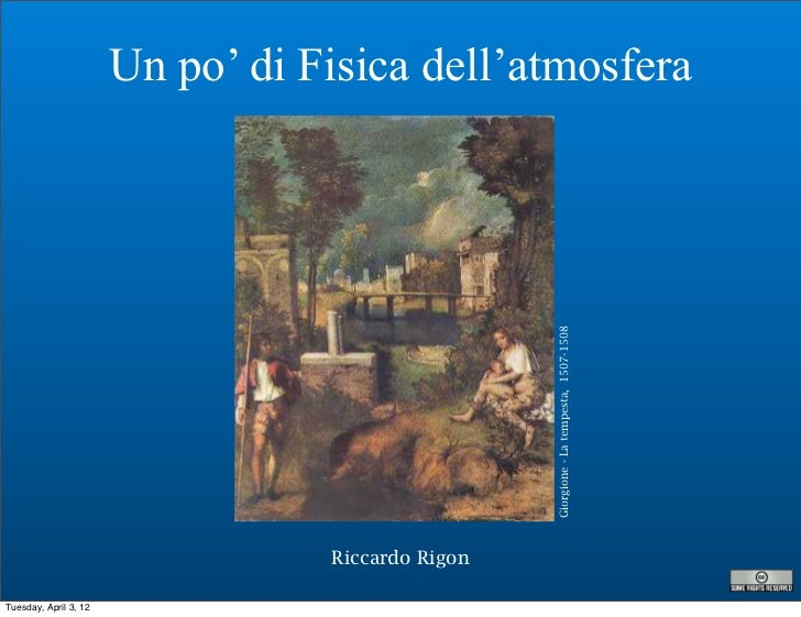 Un po' di Fisica dell'atmosfera                                  Riccardo Rigon   Giorgione - La tempesta, 1507-1508Tuesda...