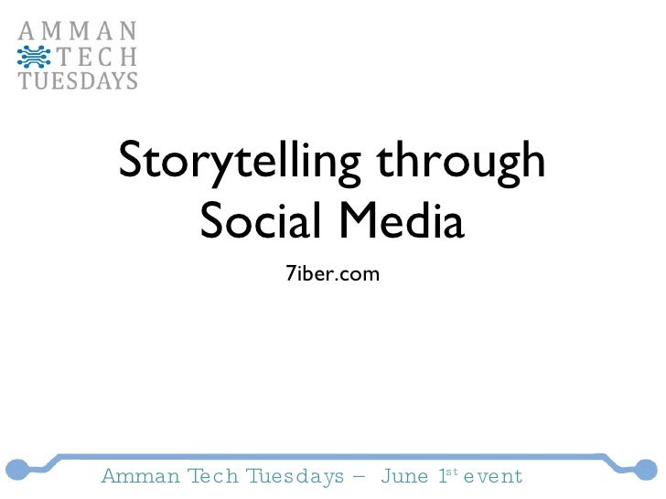 Storytelling through Social Media <ul><li>7iber.com </li></ul>Amman Tech Tuesdays – June 1 st  event