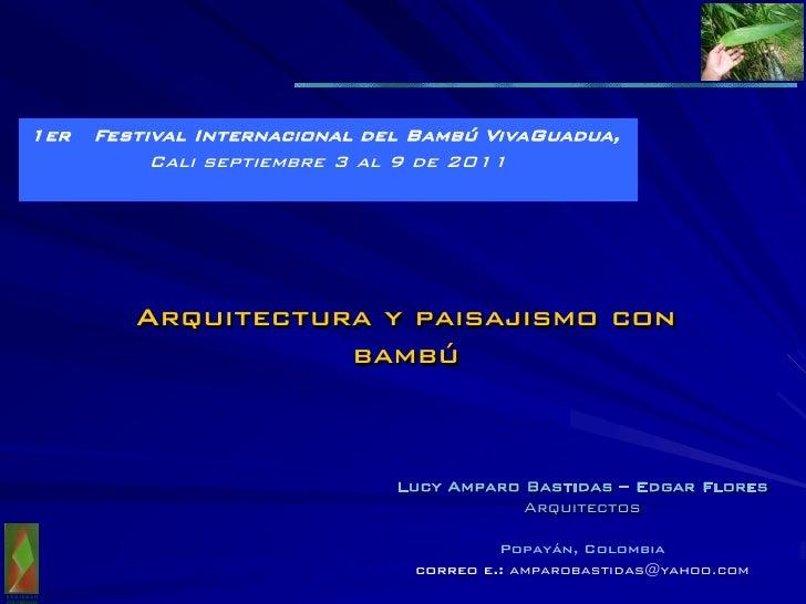 1er   Festival Internacional del Bambú VivaGuadua,                Cali septiembre 3 al 9 de 2011              Arquitectura...