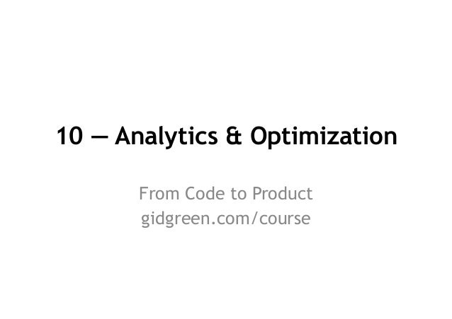 10 — Analytics & Optimization From Code to Product gidgreen.com/course