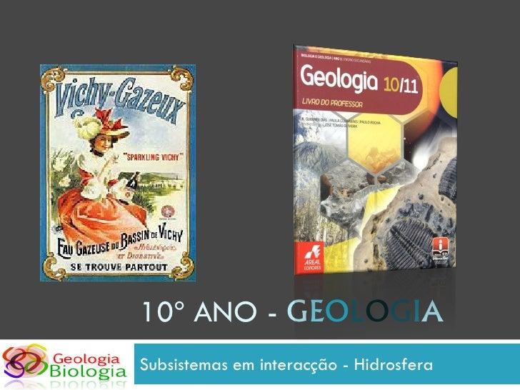 10º ANO - GEOLOGIA Subsistemas em interacção - Hidrosfera