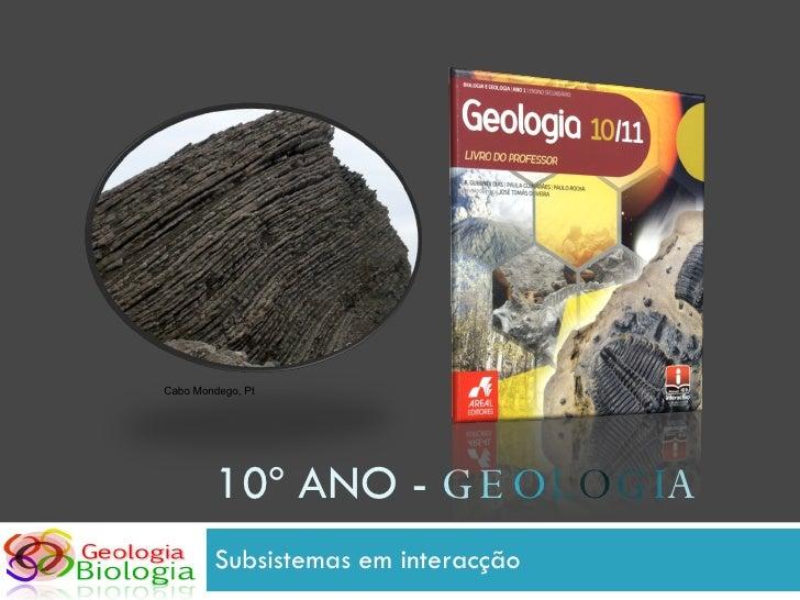 10º ANO -  G E O L O G I A Subsistemas em interacção Cabo Mondego, Pt