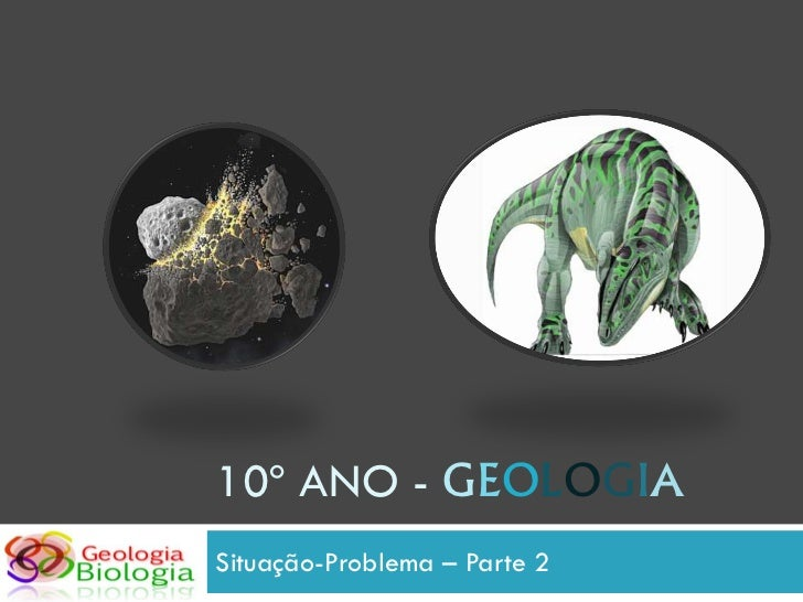 10º ANO - GEOLOGIA Situação-Problema – Parte 2