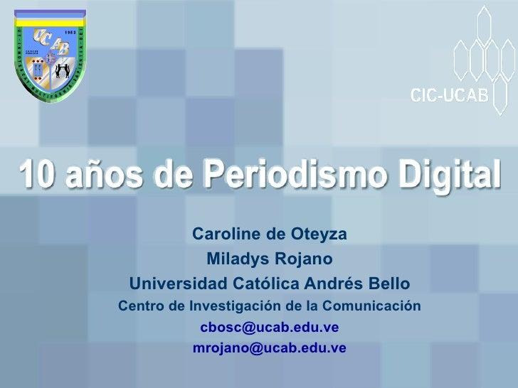 Caroline de Oteyza Miladys Rojano Universidad Católica Andrés Bello Centro de Investigación de la Comunicación [email_addr...