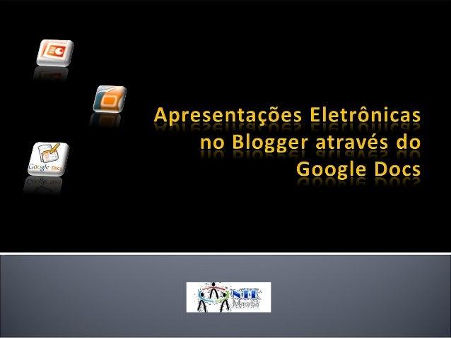 Para adicionar textos, apresentações e planilhas eletrônicas no Blogger pode-se utilizar o Google Docs, que é uma ferrame...