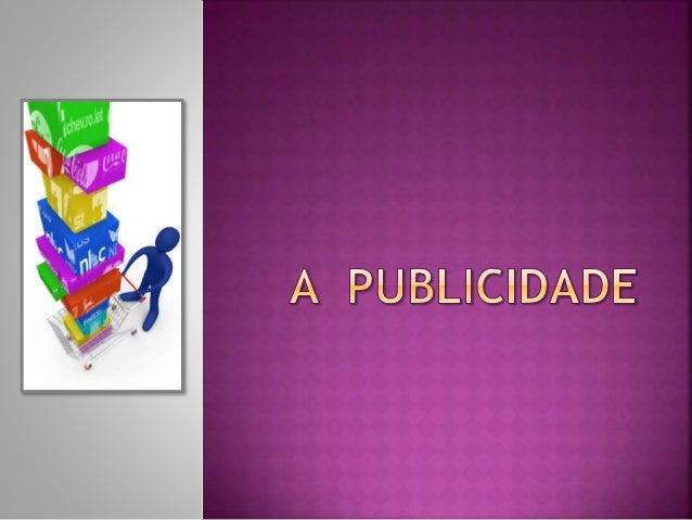 A publicidade é um meio de promover vendas em massa. Tem 3 objetivos: 1- colocar uma ideia na cabeça do consumidor Parte 1