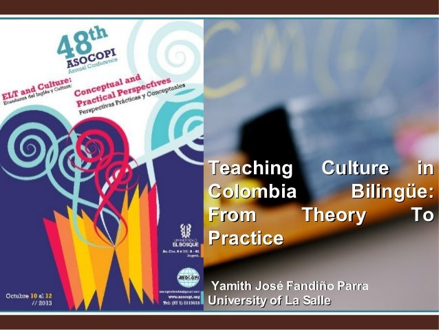 Teaching Culture in Colombia Bilingüe: From Theory To Practice Yamith José Fandiño Parra University of La Salle