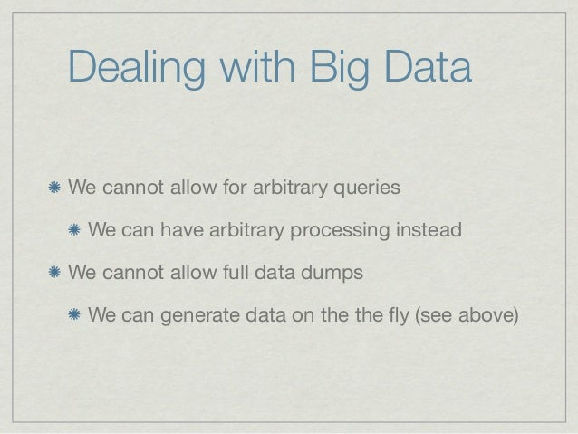 Dealing with Big DataWe cannot allow for arbitrary queries  We can have arbitrary processing insteadWe cannot allow full d...