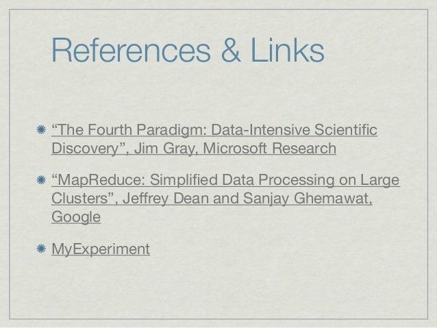 "References & Links""The Fourth Paradigm: Data-Intensive ScientificDiscovery"", Jim Gray, Microsoft Research""MapReduce:Simpli..."