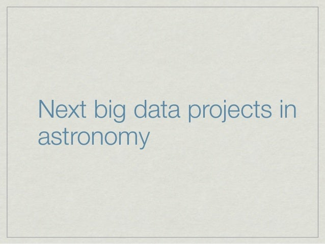 Next big data projects inastronomy