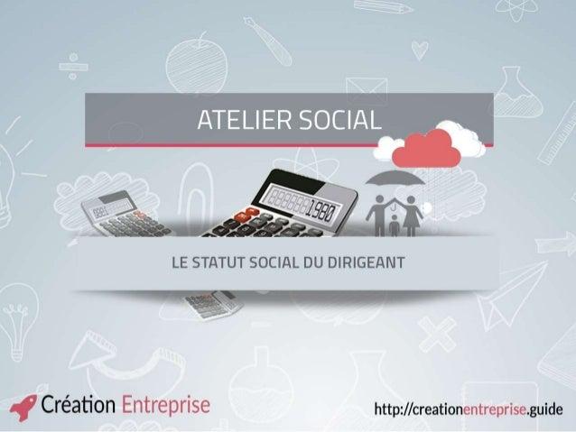ATELIER SOCIAL Le statut social du dirigeant