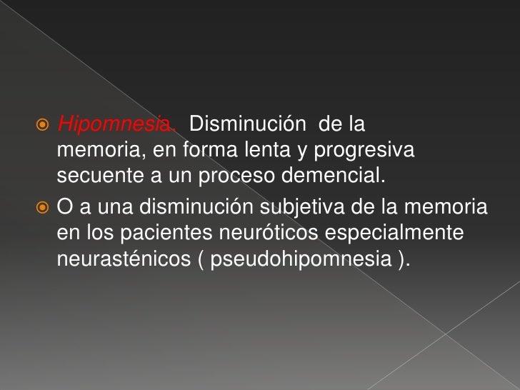 Trastornos cuantitativos de la memoria <br />Hipermnesia. Aumento en la memoria bajo distintas acepciones, pudiendo haber ...