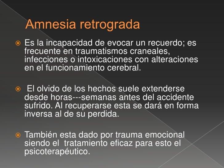 Amnesias <br />Anterograda; amnesia de fijación,  hay falta de fijación de Percepciones sensoriales a partir de un momento...