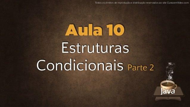 Todos os direitos de reprodução e distribuição reservados ao site CursoemVideo.com Estruturas Condicionais Parte 2 Aula 10