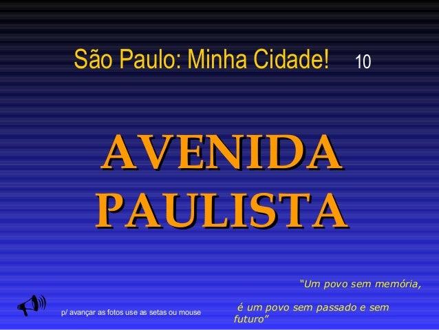 """São Paulo: Minha Cidade! 10 AVENIDAAVENIDA PAULISTAPAULISTA  """"Um povo sem memória, é um povo sem passado e sem futuro"""" p/..."""
