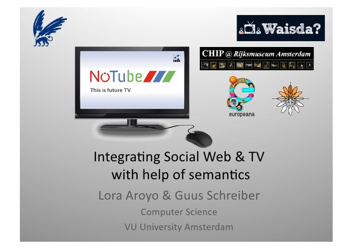 Integra(ng	   Social	   Web	   &	   TV	       	   with	   help	   of	   seman(cs	     Lora	   Aroyo	   &	   Guus	   Schrei...