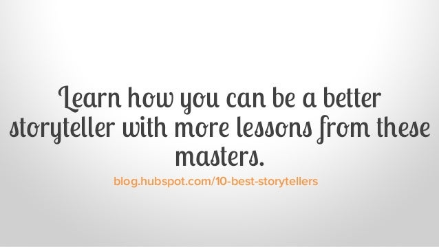 Learn how you can be a betterstoryteller with more lessons from thesemasters.blog.hubspot.com/10-best-storytellers