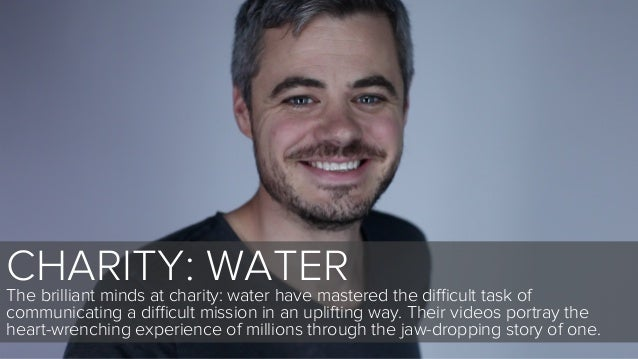 CHARITY: WATERThe brilliant minds at charity: water have mastered the difficult task ofcommunicating a difficult mission in an...