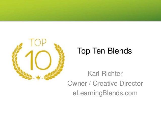 Top Ten Blends Karl Richter Owner / Creative Director eLearningBlends.com