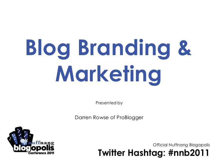 Blog Branding & Marketing<br />Presented by<br />Darren Rowse of ProBlogger<br />Official Nuffnang Blogopolis<br />Twitter...
