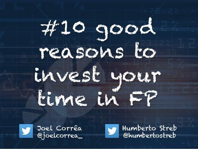 #10 good  reasons to  invest your  time in FP  Humberto Streb  @humbertostreb  Joel Corrêa  @joelcorrea_