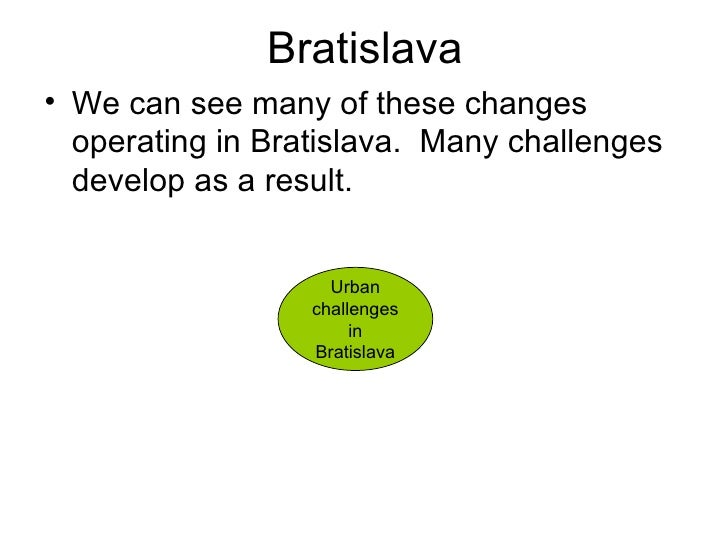 Bratislava <ul><li>We can see many of these changes operating in Bratislava.  Many challenges develop as a result. </li></...