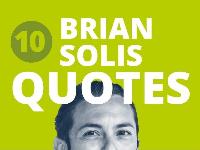 10  BRIAN  SOLIS  QUOTES
