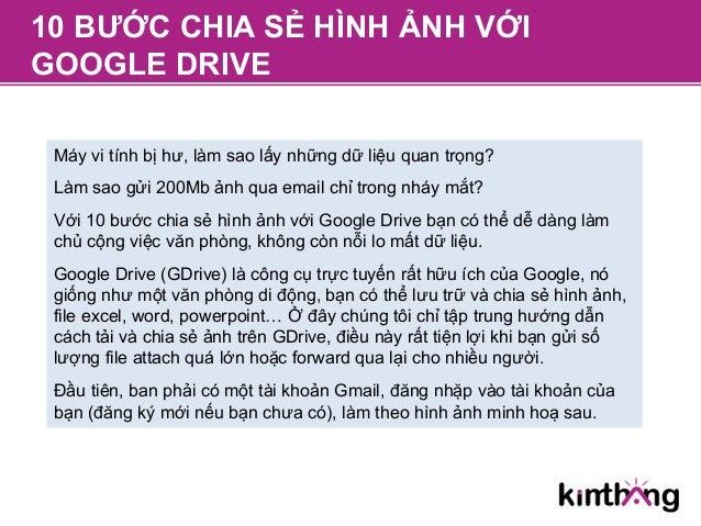 10 BƯỚC CHIA SẺ HÌNH ẢNH VỚI GOOGLE DRIVE Máy vi tính bị hư, làm sao lấy những dữ liệu quan trọng? Làm sao gửi 200Mb ảnh q...