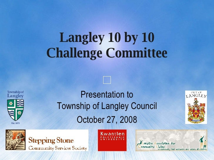 Langley 10 by 10 Challenge Committee Presentation to Township of Langley Council October 27, 2008