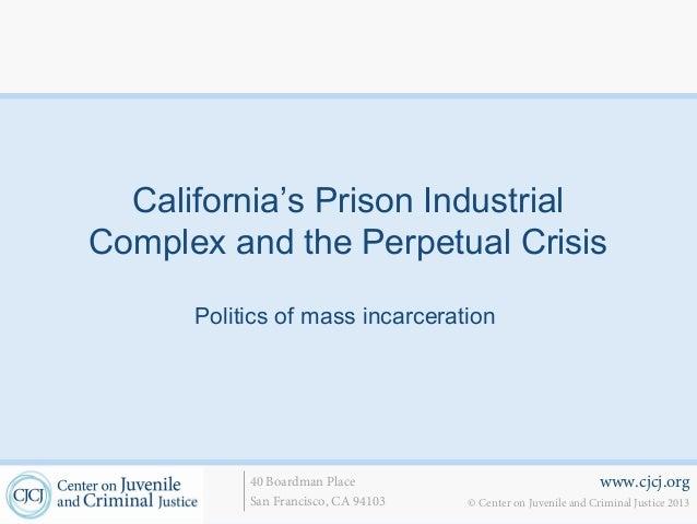 www.cjcj.org© Center on Juvenile and Criminal Justice 201340 Boardman PlaceSan Francisco, CA 94103California's Prison Indu...