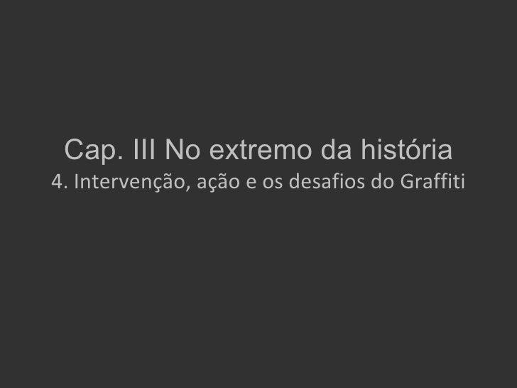 Cap. III No extremo da história4. Intervenção, ação e os desafios do Graffiti