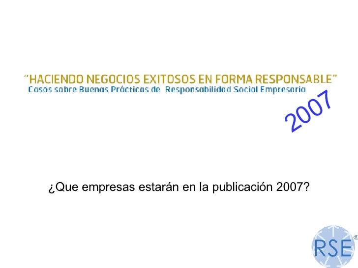 <ul><li>¿Que empresas estarán en la publicación 2007? </li></ul>2007