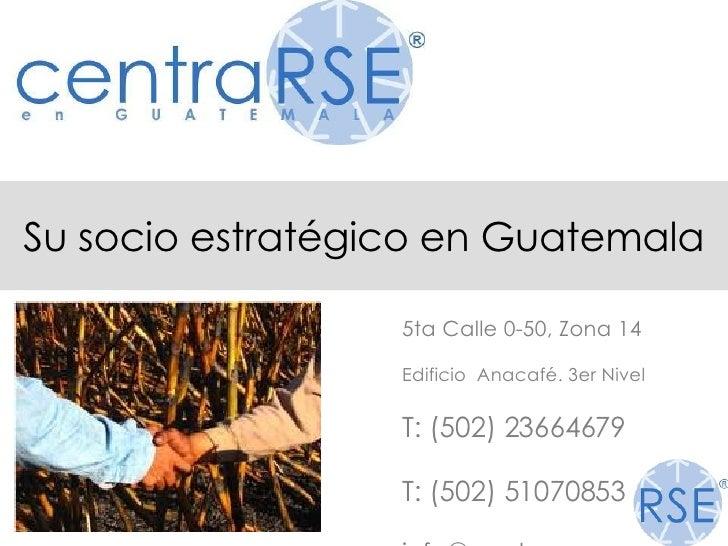 Su socio estratégico en Guatemala <ul><ul><ul><ul><ul><li>5ta Calle 0-50, Zona 14 </li></ul></ul></ul></ul></ul><ul><ul><u...