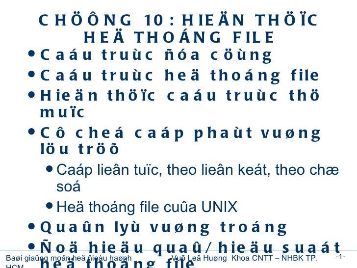 CHÖÔNG 10: HIEÄN THÖÏC HEÄ THOÁNG FILE <ul><li>Caáu truùc ñóa cöùng </li></ul><ul><li>Caáu truùc heä thoáng file </li></ul...