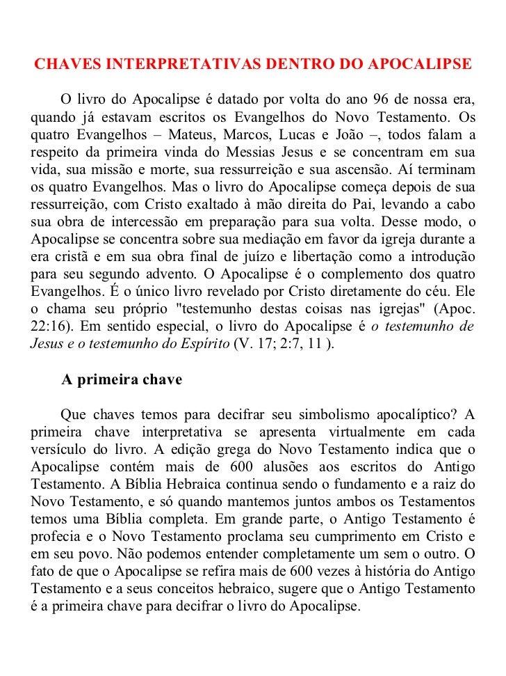 CHAVES INTERPRETATIVAS DENTRO DO APOCALIPSE     O livro do Apocalipse é datado por volta do ano 96 de nossa era,quando já ...