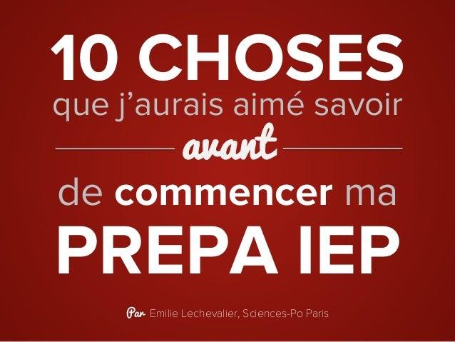 10 CHOSES PREPA IEP que j'aurais aimé savoir de commencer ma avant Par Emilie Lechevalier, Sciences-Po Paris