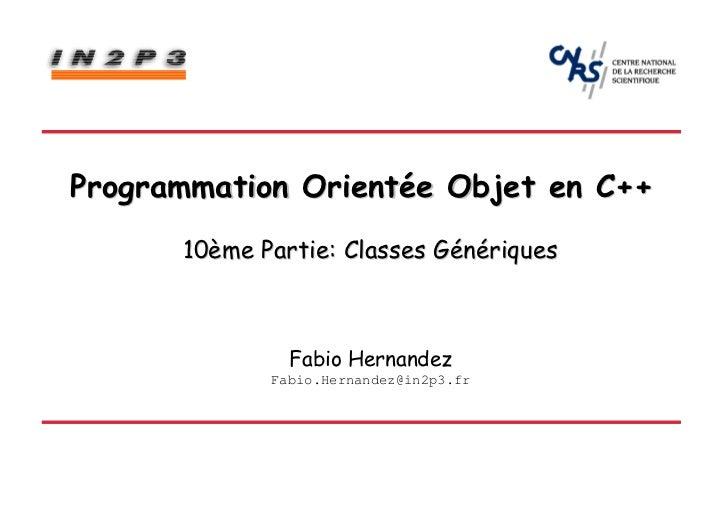 Programmation Orientée Objet en C++      10ème Partie: Classes Génériques               Fabio Hernandez             Fabio....