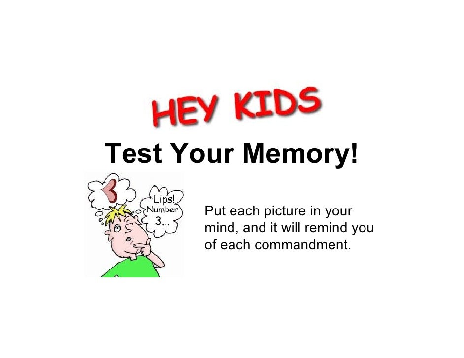Test Your Memory!       Put each picture in your       mind, and it will remind you       of each commandment.