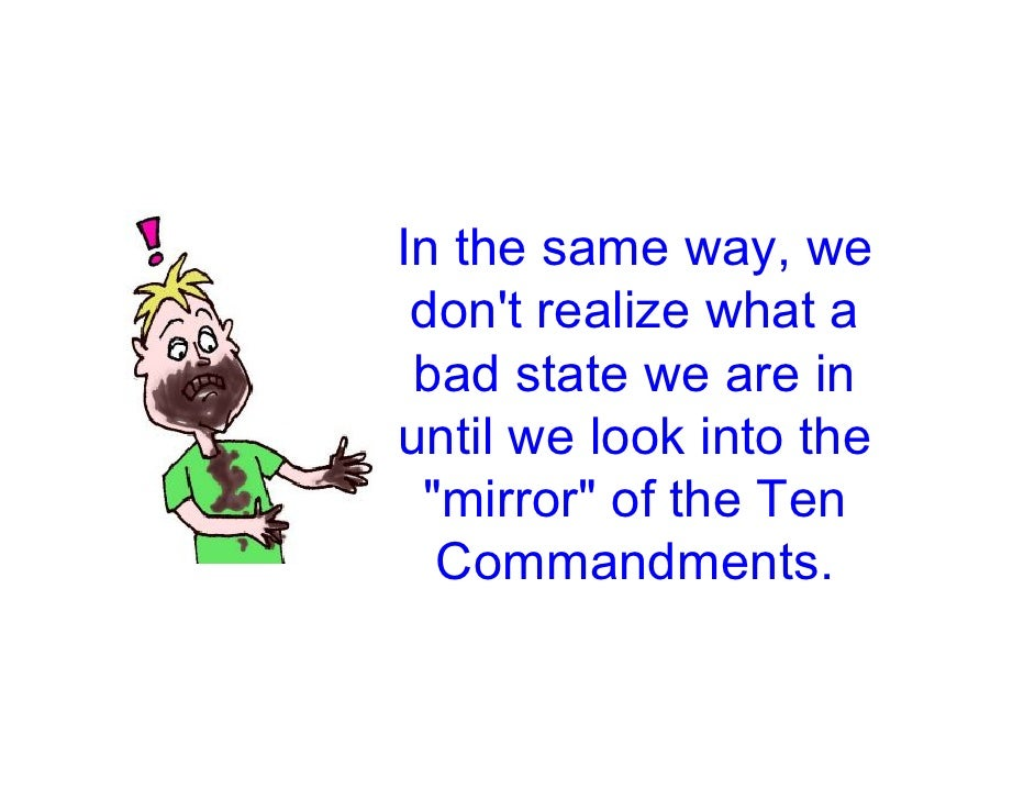 In the same way, we  don't realize what a  bad state we are in until we look into the  quot;mirrorquot; of the Ten   Comma...