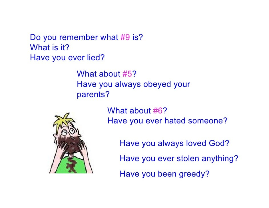 Do you remember what #9 is? What is it? Have you ever lied?            What about #5?            Have you always obeyed yo...