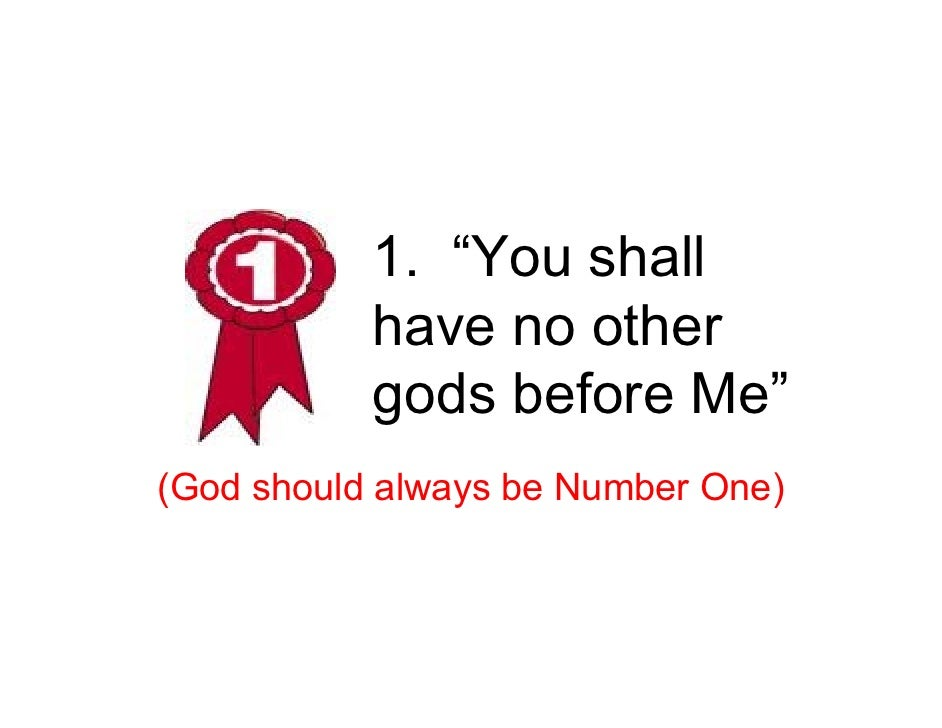 """1. """"You shall            have no other            gods before Me"""" (God should always be Number One)"""