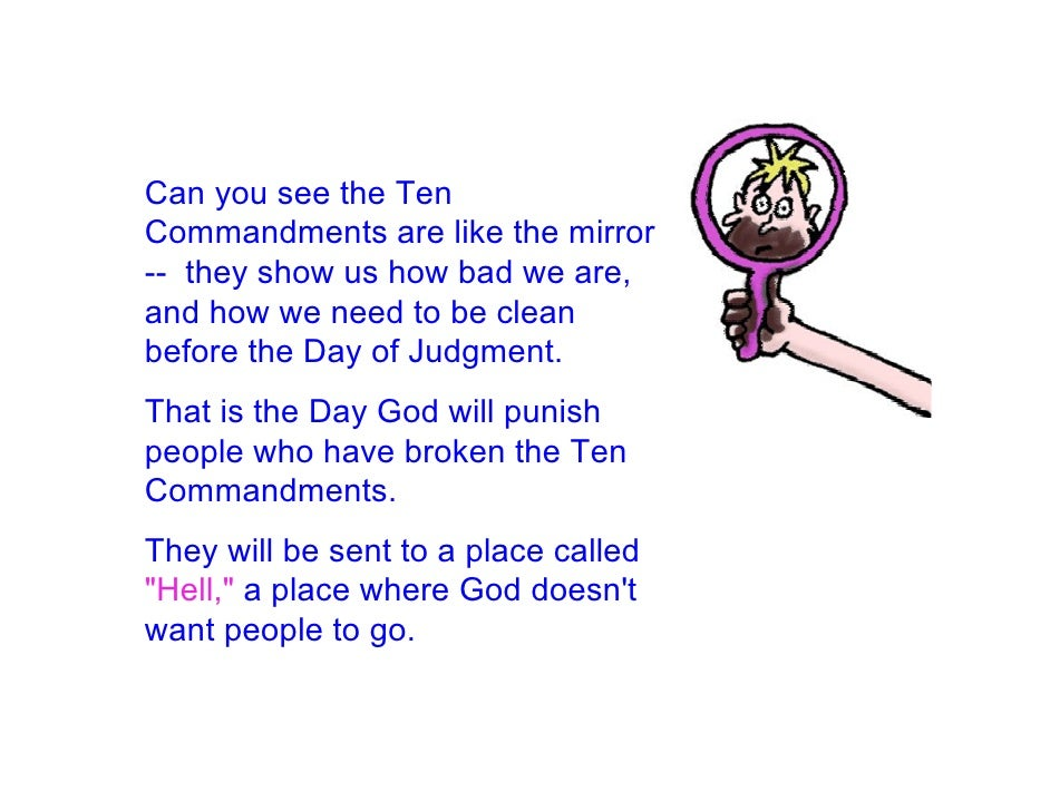 Can you see the Ten Commandments are like the mirror -- they show us how bad we are, and how we need to be clean before th...